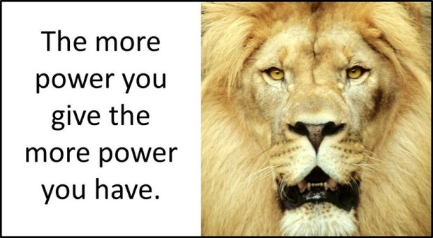 the more power you give the more power you have