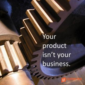 your product isn't your business