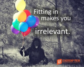 fitting in makes you irrelevant