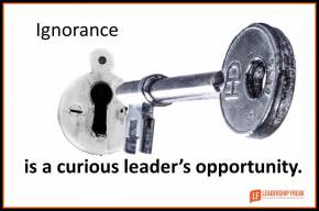 ignorance is a curious leaders opportunity