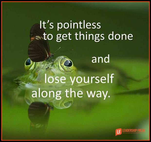 its pointless to get things done and lose yourself along the way