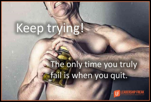 keep trying the only time you truly fail