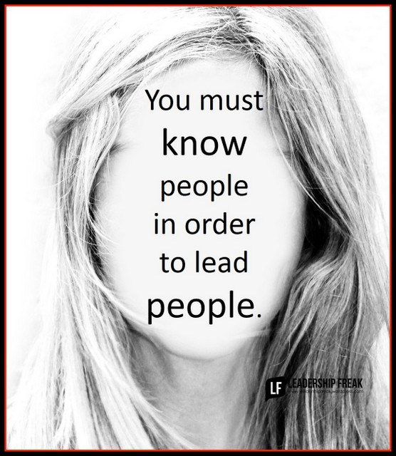 you must know people in order to lead people