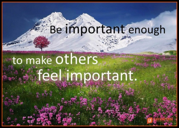 Be important enough to make others feel important-001