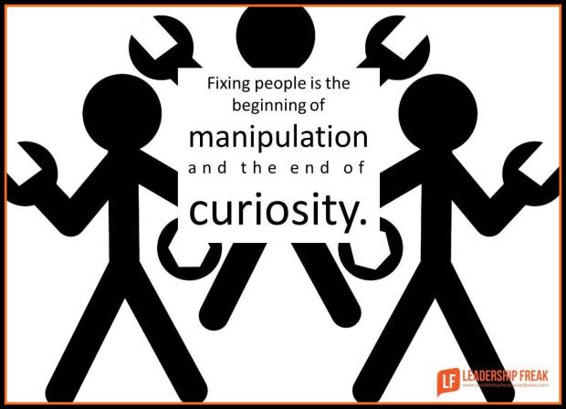 fixing people is the beginning of manipulation and the end of curiosity