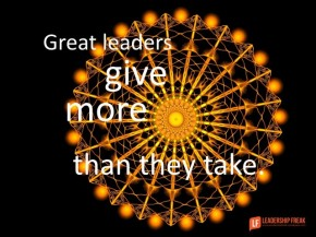 great leaders give more than they take