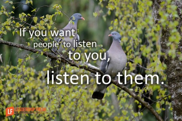 if you want people to listen to you listen to them