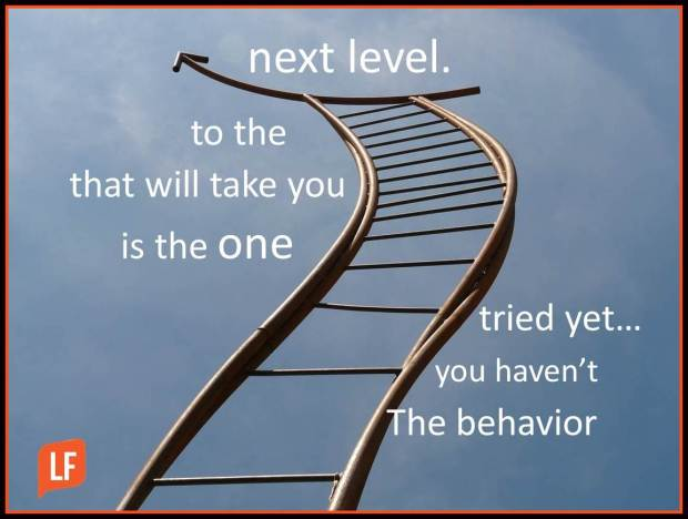the behavior you haven't tried yest is the one that will take you to the next level