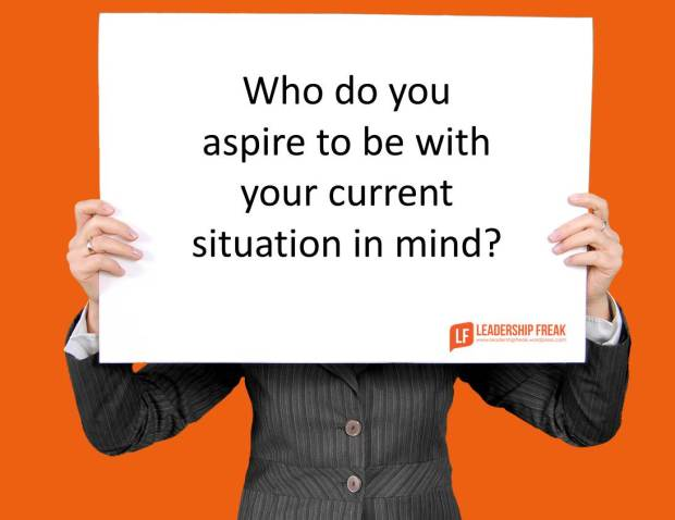 who do you aspire to be with your current situation in mind