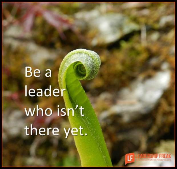 be a leader who isn't there yet