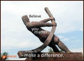 believe you matter in order to make a difference