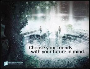 choose your friends with your future in mind