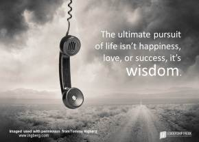 the ultimate pursuit of life isn't happiness, love, or sucess it's wisdom