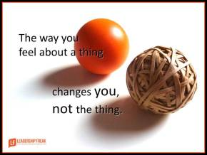 the way you feel about a thing changes you not the thing