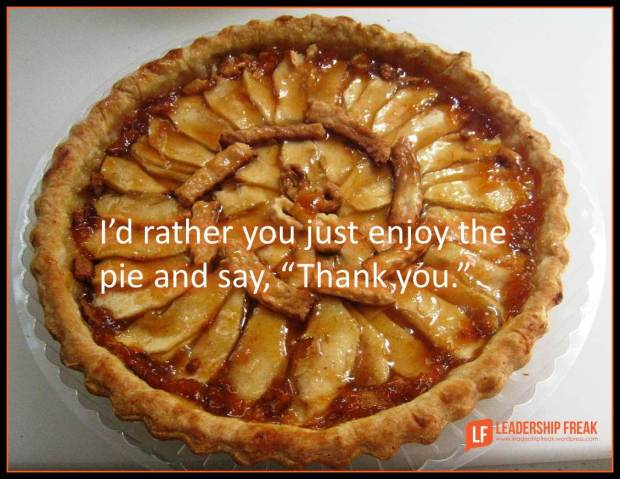 I'd rather you just enjoy the pie and say thank you
