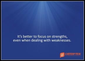 it's better to focus on strengths even when dealing with weaknesses