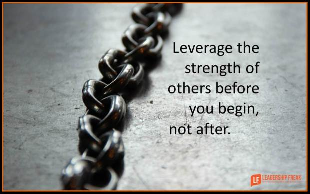 leverage the strength of others before you begin not after