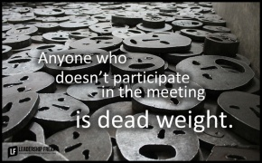 anyone who doesn't participate in the meeting is dead weight.png