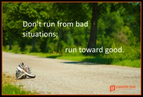 don't run from bad situations run toward good.png