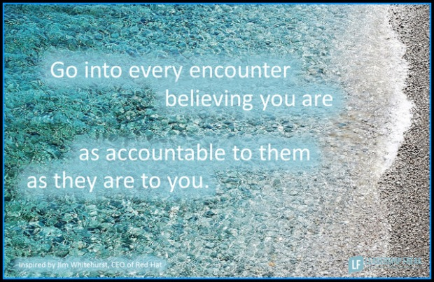 go into every encounter believing you are as accountable to them as they are to you.png