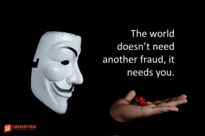 The world doesn't need another fraud it needs you
