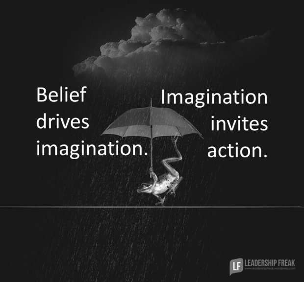 Belief drives imagination imagination invites action