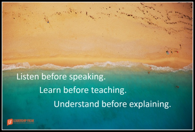 Listen before speaking. Learn before teaching. Understand before explaining..png