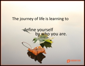 the journey of life is learning to define yourself by who you are.png