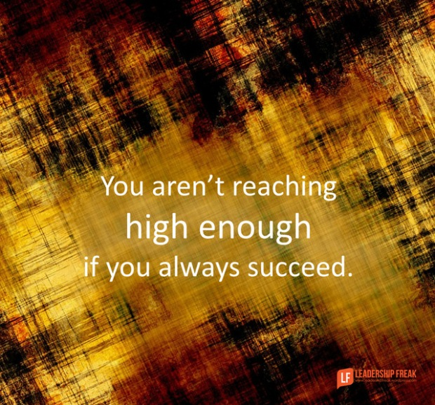 you aren't reaching high enough if you always succeed.png