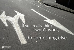 if you really think it won't work do sometihng else