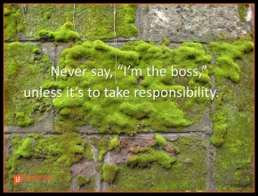 never say I'm the boss unless it's to take responsibility.png