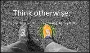 think otherwise you don't help people by thinking like they think.png-002