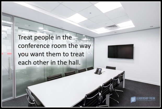 treat people in the conference room the way you want them to treat each other in the hall.png