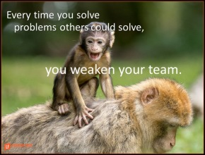 every time you solve problems others could solve you weaken your team.png