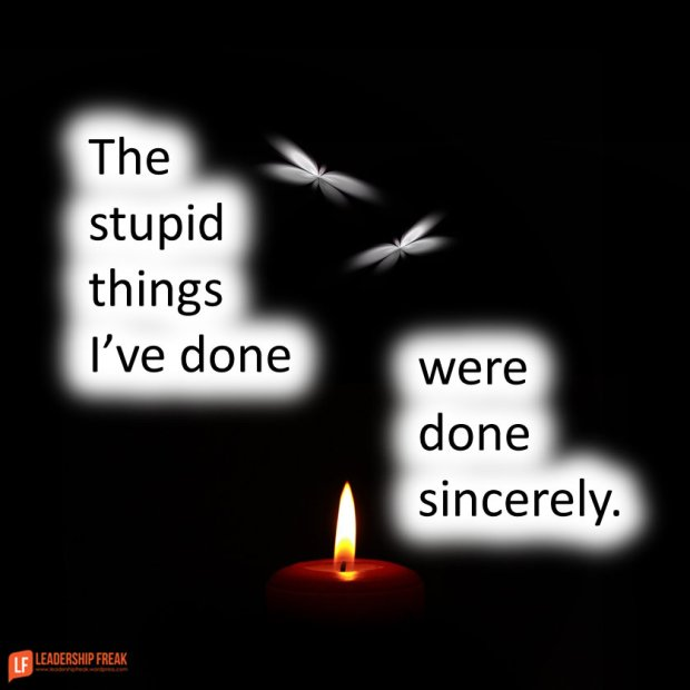 the stupid things I've done were done sincerely......