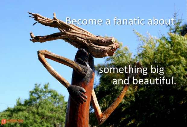 become a fanatic about something big and beautiful.png