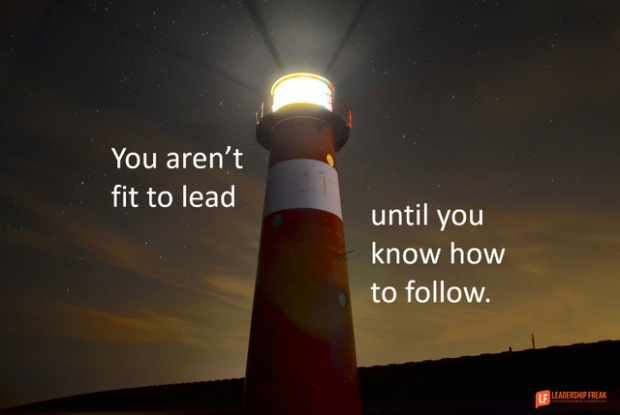 you aren't fit to lead until you know how to follow.png-001
