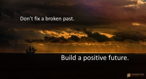 dont' fix a broken past buile a positive future.png