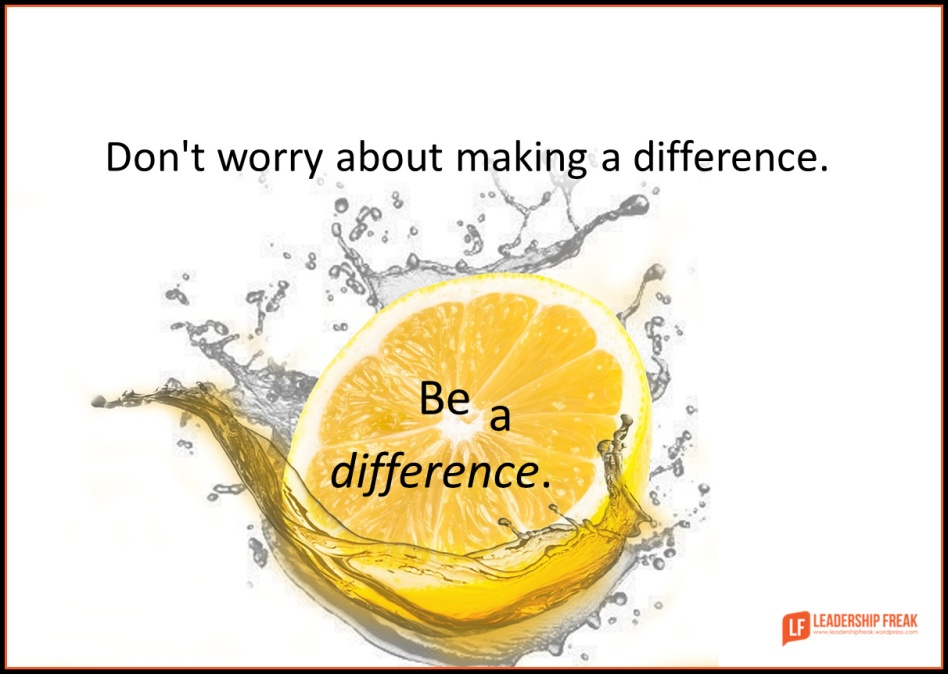 don't worry about making a difference - be a difference.png