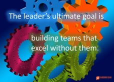 leader's ultimate goal is building teams that excel without them.png