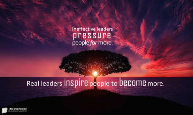 ineffective leaders pressure people for more - real leaders inspire people to become more.png