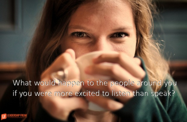 what would happen to the people around you if you were more excited to listen than speak.png