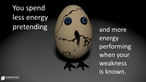 you spend less energy pretending and more energy performing when your weakness is known.png