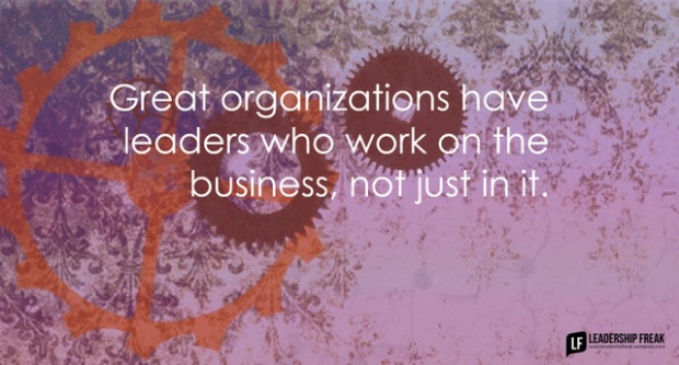 great organizations have leaders who work on the business not just in it.png