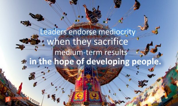leaders endorse mediocrity when they sacrifice medium term results in the hope of developing people.png