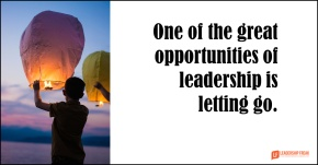 one of the great opportunities of leadership is letting go.png