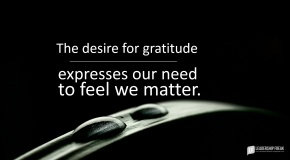 the desire for gratitude express our need to feel we matter.png