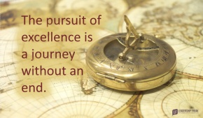 the pursuit of excellence is a journey without an end.png