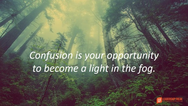 confusion is your opportunity to become a light in the fog