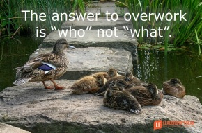 the answer to overwork is who not what